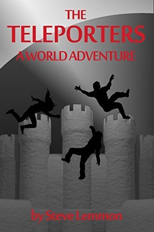 The Teleporters: A World Adventure  by  Steve Lemmon
