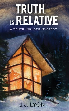 Truth Is Relative: A Truth Inducer Mystery J.J. Lyon
