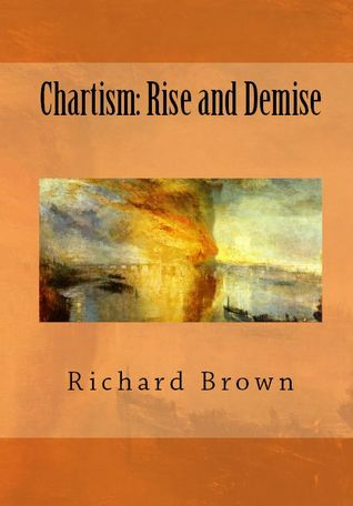 Chartism: Rise and Demise (Reconsidering Chartism, #2) Richard       Brown