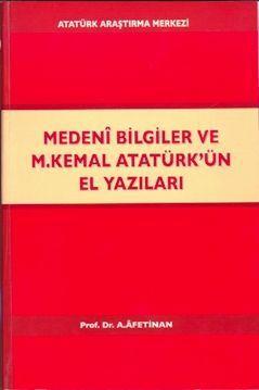 Medeni Bilgiler Ve M.Kemal Atatürkün El Yazıları  by  Afet İnan