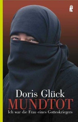 Mundtot: Ich war die Frau eines Gotteskriegers  by  Doris Glück