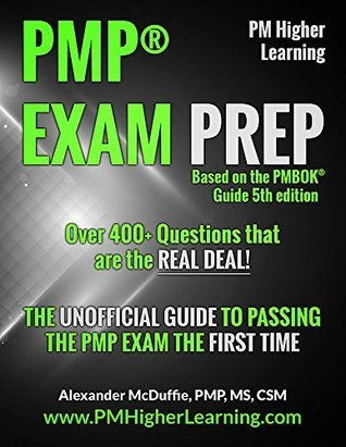 PMP® EXAM PREP - Over 400+ Questions that are the REAL DEAL!: THE UNOFFICIAL GUIDE TO PASSING THE PMP EXAM THE FIRST TIME Alexander McDuffie