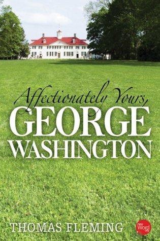 Affectionately Yours, George Washington  by  Thomas Fleming