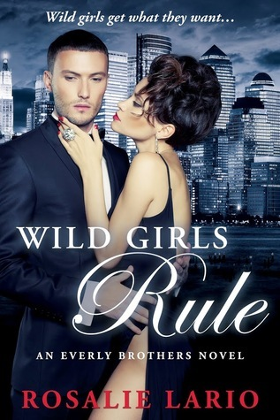 Wild Girls Rule (Everly Brothers, #1)  by  Rosalie Lario
