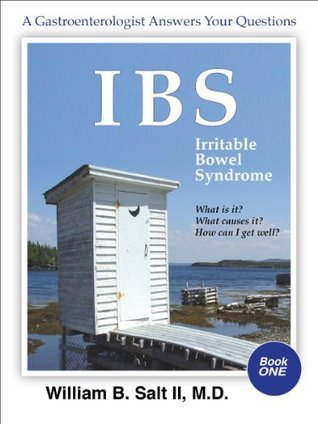 IBS Irritable Bowel Syndrome A Gastroenterologist Answers Your Questions: What Is It? Why Do I Have It? How Can I Get Well?  by  William B. Salt II