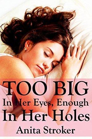 Too BIG In Her Eyes, Enough In Her Holes: Anita Stroker