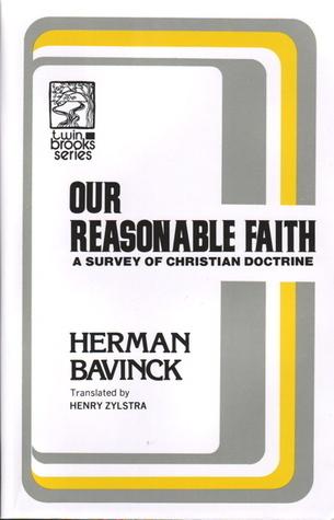 Our Reasonable Faith: A Survey Of Christian Doctrine  by  Herman Bavinck