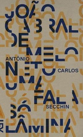 João Cabral de Melo Neto: Uma Fala Só Lâmina  by  Antonio Carlos Secchin