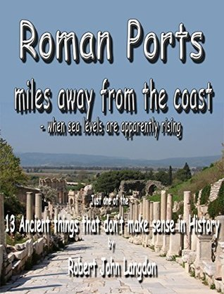 Roman ports miles away from the coast: - when sea levels are apparently rising.  by  Robert John Langdon