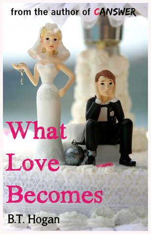 What Love Becomes  by  B.T. Hogan