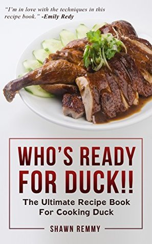 WHOSE READY FOR DUCK THE RECIPE BOOK FOR COOKING DUCK: cooking books recipes, cooking book recipes, baking, baking cook book, food network recipes, cooking recipes, easy dinner recipes SHAWN REMMY
