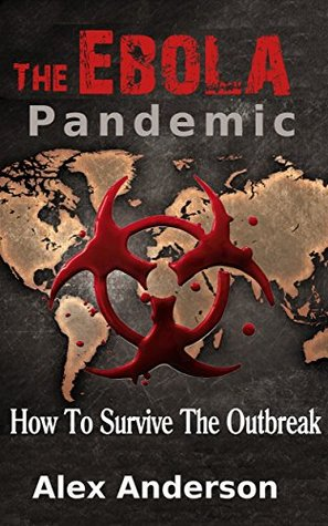 The Ebola Pandemic: How to Survive the Outbreak  by  Alex Anderson