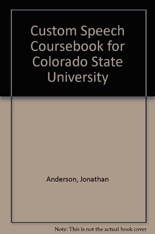Custom Speech Coursebook for Colorado State University Jonathan Anderson