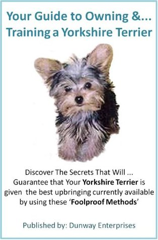 Your Guide to Owning & Training a Yorkshire Terrier  by  Ken Dunn