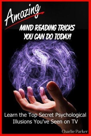 Amazing Mind Reading Tricks You Can Do Today Charlie Parker