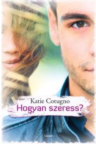 Hogyan szeress?  by  Katie Cotugno