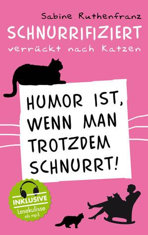 Schnurrifiziert - verrückt nach Katzen: Humor ist, wenn man trotzdem schnurrt!  by  Sabine Ruthenfranz