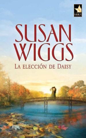 La elección de Daisy (Crónicas Del Lago Willow, #8)  by  Susan Wiggs