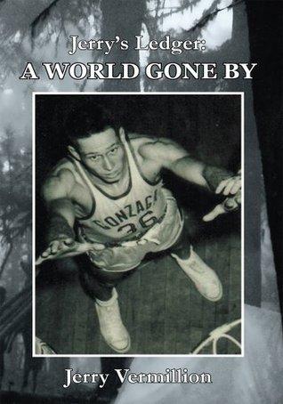 Jerrys Ledger: A World Gone By Jerry Vermillion