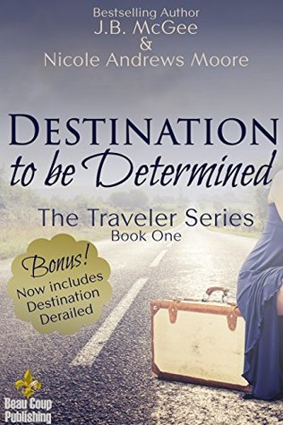 Destination to be Determined (The Traveler Series #1)  by  J.B. McGee
