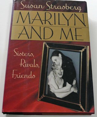 Marilyn and Me: Sisters, Rivals, Friends Susan Strasberg