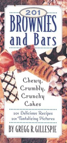 201 Brownies and Bars: Chewy, Crumbly, Crunchy Cakes Gregg R. Gillespie
