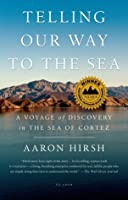 Telling Our Way to the Sea: A Voyage of Discovery in the Sea of Cortez