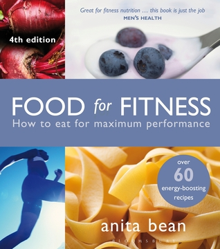 Food for Fitness: How to Eat for Maximum Performance Anita Bean