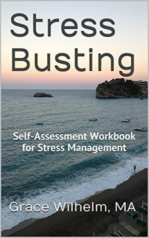 Stress Busting: Self-Assessment Workbook for Stress Management  by  Grace Wilhelm MA