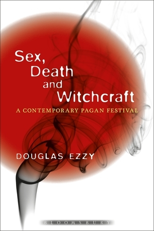 Sex, Death and Witchcraft: A Contemporary Pagan Festival  by  Douglas Ezzy