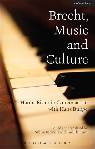 Brecht, Music and Culture: Hanns Eisler in Conversation with Hans Bunge Hans Bunge