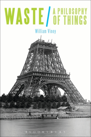 Waste: A Philosophy of Things William Viney