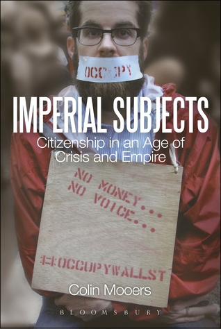 Imperial Subjects: Citizenship in an Age of Crisis and Empire Colin Mooers