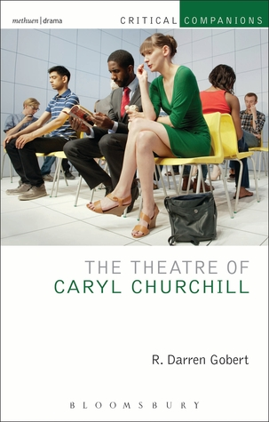 The Theatre of Caryl Churchill R. Darren Gobert