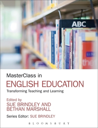 MasterClass in English Education: Transforming Teaching and Learning  by  Sue Brindley