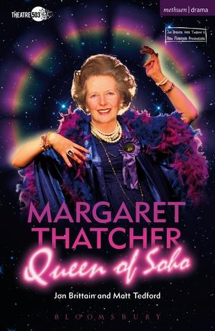 Margaret Thatcher Queen of Soho Jon Brittain