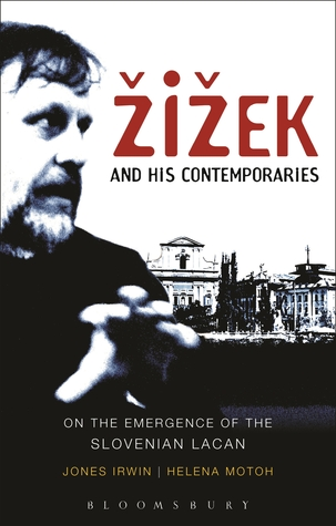 Žižek and his Contemporaries: On the Emergence of the Slovenian Lacan Irwin Jones