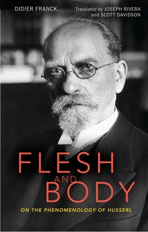 Flesh and Body: On the Phenomenology of Husserl  by  Didier Franck