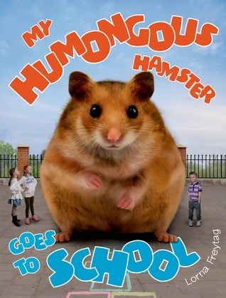 My Humongous Hamster Goes to School Lorna Freytag