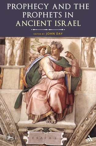 Prophecy and the Prophets in Ancient Israel: Proceedings of the Oxford Old Testament Seminar  by  John Day