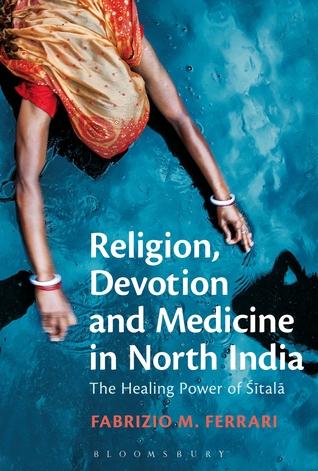Religion, Devotion and Medicine in North India: The Healing Power of Sitala  by  Fabrizio M. Ferrari