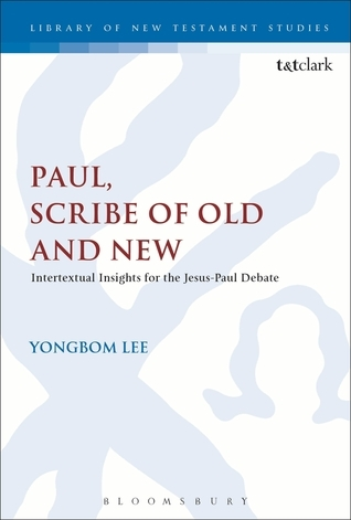Paul, Scribe of Old and New: Intertextual Insights for the Jesus-Paul Debate  by  Yongbom Lee