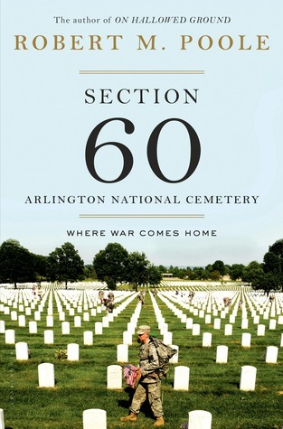 Section 60: Arlington National Cemetery: Where War Comes Home Robert M. Poole