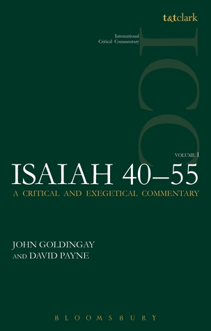 Isaiah 40-55 Vol 1: A Critical and Exegetical Commentary  by  John E. Goldingay