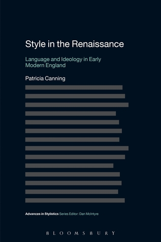 Style in the Renaissance: Language and Ideology in Early Modern England Patricia Canning