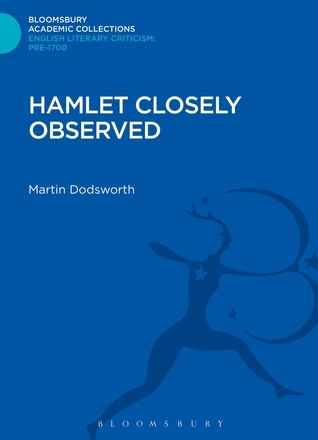 Hamlet Closely Observed  by  Martin Dodsworth