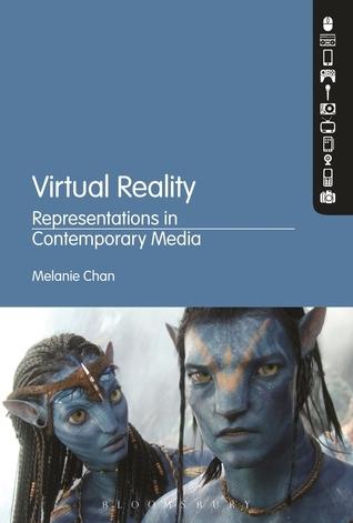 Virtual Reality: Representations in Contemporary Media Melanie Chan