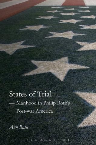 A States of Trial: Manhood in Philip Roth's Post-war America  by  Ann Basu