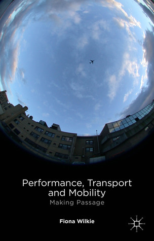 Performance, Transport and Mobility: Making Passage  by  Fiona Wilkie