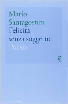 Felicità senza soggetto Mario Santagostini